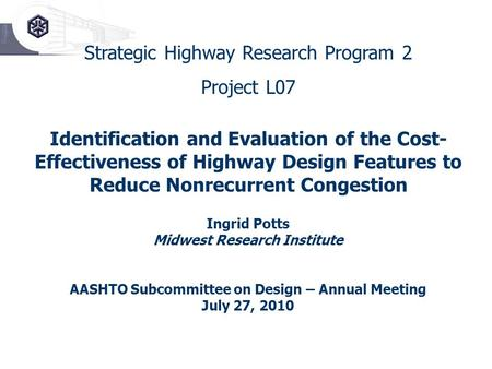 Strategic Highway Research Program 2 Project L07 Identification and Evaluation of the Cost- Effectiveness of Highway Design Features to Reduce Nonrecurrent.