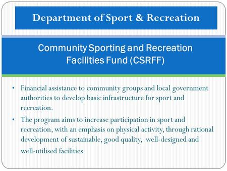 Financial assistance to community groups and local government authorities to develop basic infrastructure for sport and recreation. The program aims to.
