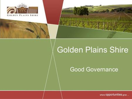 Golden Plains Shire Good Governance. Good governance is about the processes for making and implementing decisions. Having good processes generally leads.