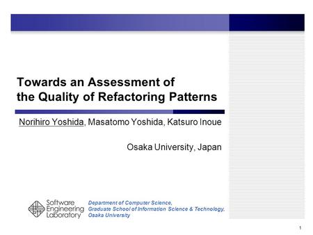 Department of Computer Science, Graduate School of Information Science & Technology, Osaka University 1 Towards an Assessment of the Quality of Refactoring.
