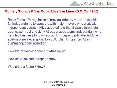 Law 552 - Antitrust - Instructor: Dwight Drake Rothery Storage & Van Co. v. Atlas Van Lines (D.C. Cir. 1986) Basic Facts: Deregulation of moving industry.