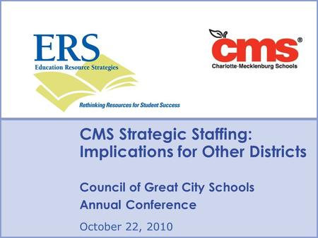 Type Date Here Type Presenter Name/Contact Here CMS Strategic Staffing: Implications for Other Districts Council of Great City Schools Annual Conference.