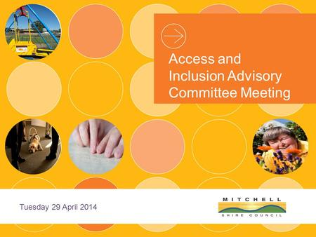 Access and Inclusion Advisory Committee Meeting Tuesday 29 April 2014.