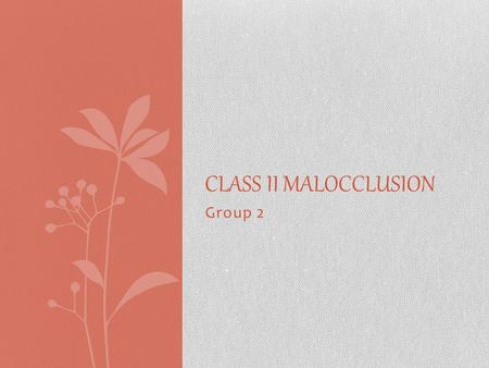 Group 2 CLASS II MALOCCLUSION. Outline Definition Types Diagnosis Epidemiology Treatment Cases Future.