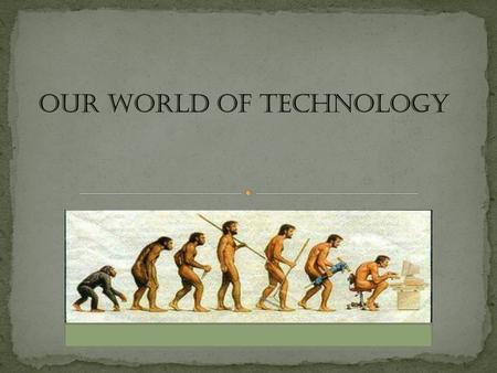 Every day we face and contact with tecnology, older or newer it doesnt matter, and he are so dependent on them that without them all the world would collapse.