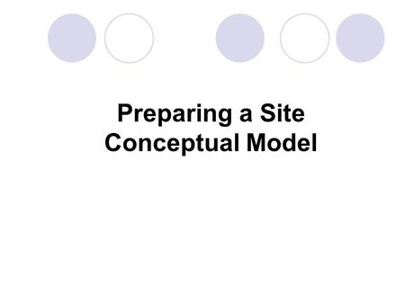 Preparing a Site Conceptual Model. Typical Site Management Problems: Site complexities  Complicated hydrogeology  Multiple contaminants of concern (COCs)