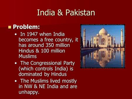 India & Pakistan Problem: Problem: In 1947 when India becomes a free country, it has around 350 million Hindus & 100 million Muslims In 1947 when India.