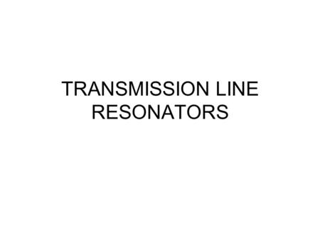 TRANSMISSION LINE RESONATORS. ENEE 482 Spring 20012 Series and Parallel Resonator Circuits L R T Z in C V.