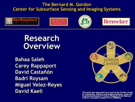Research Overview Bahaa Saleh Carey Rappaport David Castañón Badri Roysam Miguel Velez-Reyes David Kaeli Research Overview Bahaa Saleh Carey Rappaport.