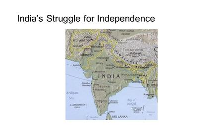 India's Struggle for Independence. Early independence movements A. Indian National Congress founded 1885 B. Muslim League formed 1907 C. During W.W.I.