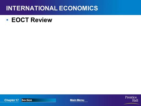 Chapter 17SectionMain Menu INTERNATIONAL ECONOMICS EOCT Review.