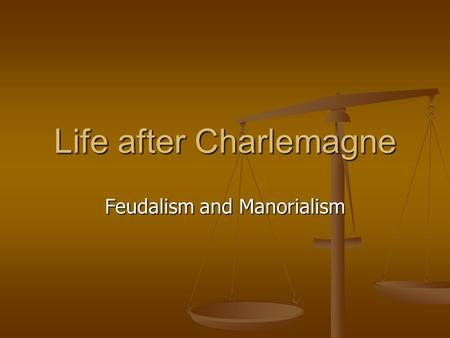 Life after Charlemagne Feudalism and Manorialism.