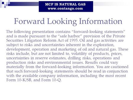 "Forward Looking Information The following presentation contains ""forward-looking statements"" and is made pursuant to the ""safe harbor"" provision of the."