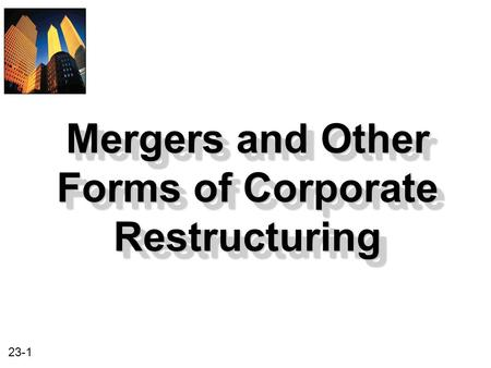 23-1 <strong>Mergers</strong> <strong>and</strong> Other Forms of Corporate Restructuring.