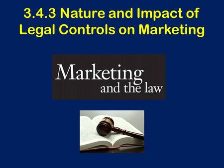 3.4.3 Nature and Impact of Legal Controls on Marketing.