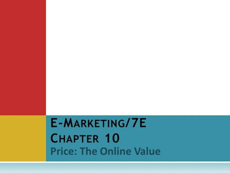 Price: The Online Value E-M ARKETING /7E C HAPTER 10.