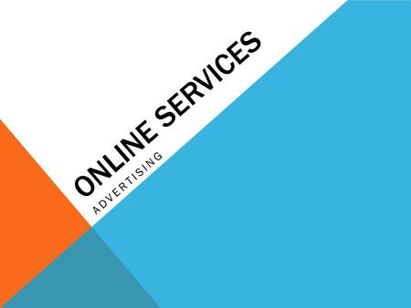 ONLINE SERVICES ADVERTISING. ONLINE ADVERTISING Search Engine Results Pages Companies register with large search engines so that their websites appear.