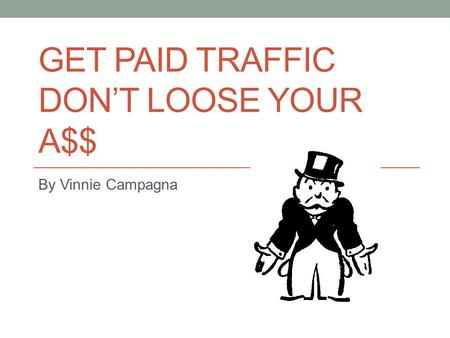 GET PAID TRAFFIC DON'T LOOSE YOUR A$$ By Vinnie Campagna.