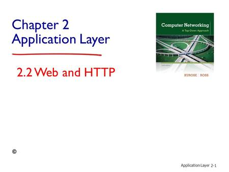 Application Layer 2-1 Chapter 2 Application Layer 2.2 Web and HTTP.