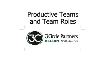 Productive Teams and Team Roles. BBB TTT v2.0 - Day2-2 3CP Overheads (Nov 8 2007) 2 Productive Teams and Team Roles  The formation of effective teams.