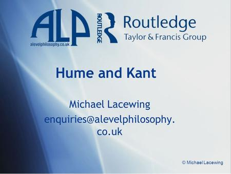 © Michael Lacewing Hume and Kant Michael Lacewing co.uk.
