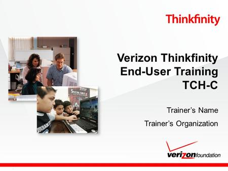 Confidential and proprietary material for authorized Verizon Foundation personnel only. Use, disclosure or distribution of this material is not permitted.