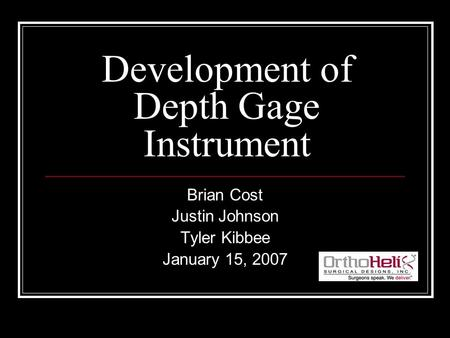 Development of Depth Gage Instrument Brian Cost Justin Johnson Tyler Kibbee January 15, 2007.