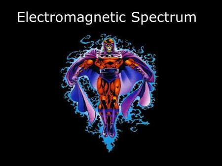Electromagnetic Spectrum. The Universe The Big Bang forms the universe….. The energy creates stars. Gravity pulls stars together into Galaxies. The stars.