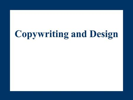 Copywriting and Design. Advertising Writing Style Copy should be as simple as possible Should have a clear focus and try to convey only one selling point.