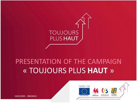 14/11/2015 - BRUSSELS PRESENTATION OF THE CAMPAIGN « TOUJOURS PLUS HAUT »
