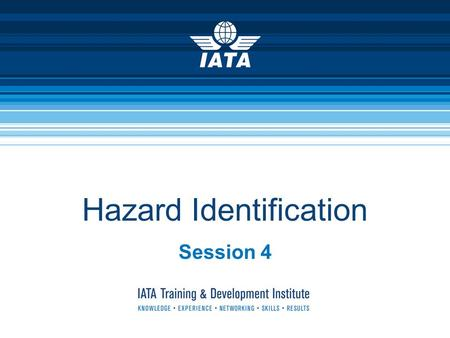 Hazard Identification Session 4. Hazard Identification  Hazard Identification starts from two basic fundamental ideas:  Something causes accidents 
