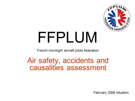 FFPLUM French microlight aircraft pilots federation Air safety, accidents and causalities assessment February 2006 situation.