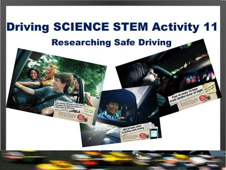 Driving SCIENCE STEM Activity 11 Researching Safe Driving.
