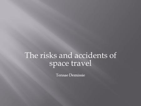 The risks and accidents of space travel Tensae Demissie.