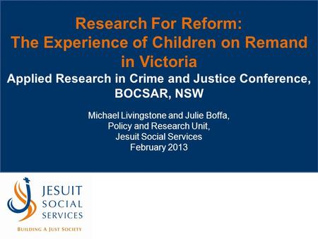 Research For Reform: The Experience of Children on Remand in Victoria Applied Research in Crime and Justice Conference, BOCSAR, NSW Michael Livingstone.