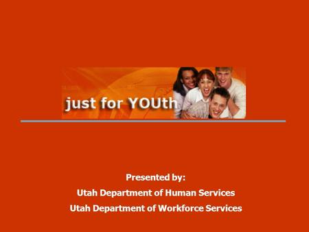 Presented by: Utah Department of Human Services Utah Department of Workforce Services.