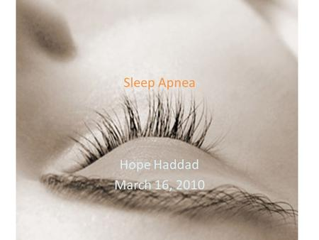 Sleep Apnea Hope Haddad March 16, 2010. What is Sleep Apnea? Sleep apnea is a common disorder in which you have one or more pauses in breathing or shallow.