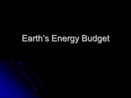 Earth's Energy Budget. Modes of Energy Travel Heat Energy can be transferred in three specific ways: Heat Energy can be transferred in three specific.