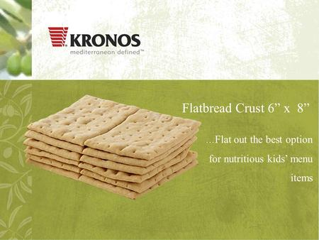 "Flatbread Crust 6"" x 8"" … Flat out the best option for nutritious kids' menu items."