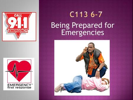 Being Prepared for Emergencies.  First Aid – immediate care given to injured and sick.  How many of you feel you would know what to do in an emergency?