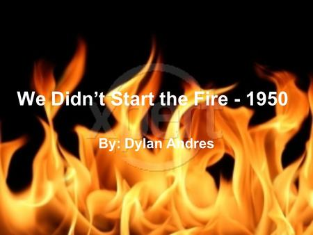 We Didn't Start the Fire - 1950 By: Dylan Andres.