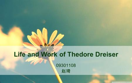 Life and Work of Thedore Dreiser 09301108 赵琦. Thedore Dreiser An American novelist and journalist An outstanding representative of American naturalism.