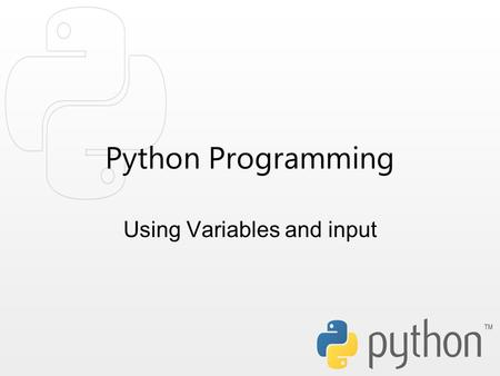 Python Programming Using Variables and input. Objectives We're learning to use basic knowledge of variables combined with user input. Outcomes Continue.