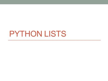 PYTHON LISTS. What are lists? An ordered set of elements A variable with 0 or more things inside of it Examples myList = [8, 6, 7, 5, 3, 0, 9] strList.