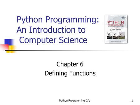 Python Programming, 2/e1 Python Programming: An Introduction to Computer Science Chapter 6 Defining Functions.