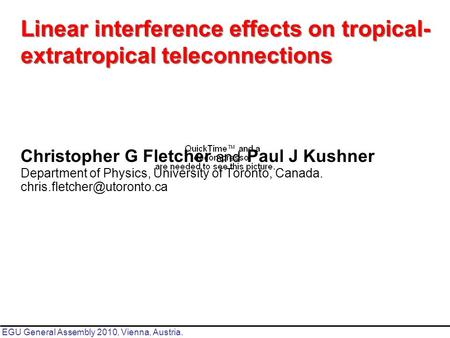 Christopher G Fletcher and Paul J Kushner Department of Physics, University of Toronto, Canada. Linear interference effects.