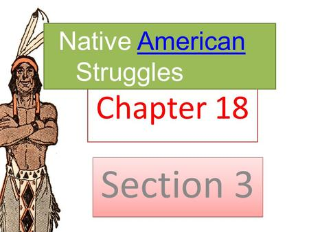 Chapter 18 Section 3 Native AmericanAmerican Struggles.