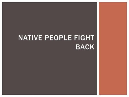 NATIVE PEOPLE FIGHT BACK.  In 1961 President Lincoln was busy with the Civil War, but he was also concerned about the Indian problems in the West  He.