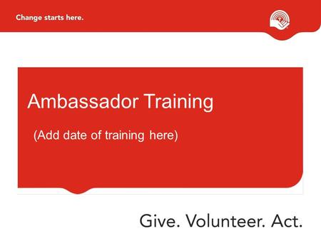 Ambassador Training (Add date of training here). Agenda Our Mission Change Starts Here Honda Match Challenge Steps to Successful Canvassing Other Tidbits!