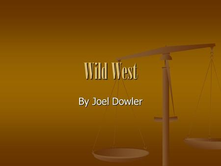 Wild West By Joel Dowler. WEAPONS Cowboys have different weapons for different situations E.g. Pistols, rifles and lassoes.